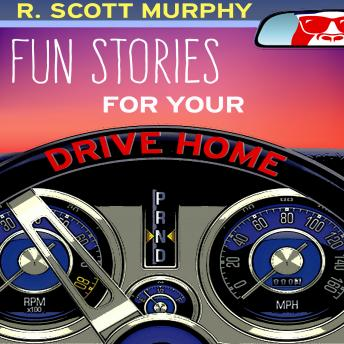 Fun Stories For Your Drive Home, R. Scott Murphy
