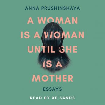 Woman Is A Woman Until She Is A Mother, Anna Prushinskaya