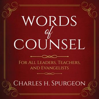 Words of Counsel: For All Leaders, Teachers, and Evangelists, Charles H. Spurgeon