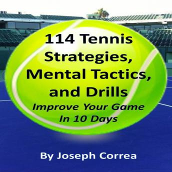 Download 114 Tennis Strategies, Mental Tactics, and Drills: Improve Your Game in 10 Days by Joseph Correa