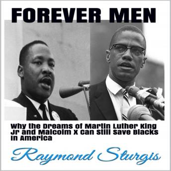 FOREVER MEN: Why the Dreams of Martin Luther King Jr. and Malcolm X Can Still Save Blacks In America