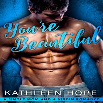 You're Beautiful: A Single Mom and a Virgin Romance, Audio book by Kathleen Hope