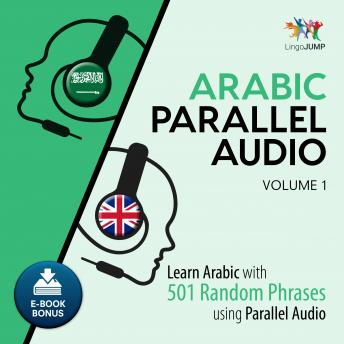 Arabic Parallel Audio - Learn Arabic with 501 Random Phrases using Parallel Audio - Volume 1