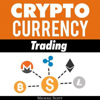 Cryptocurrency Trading: Techniques The Work And Make You Money For Trading Any Crypto From Bitcoin And Ethereum To Altcoins