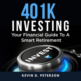 401k Investing: Your Financial Guide To A Smart Retirement