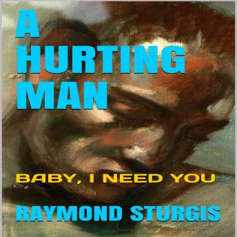 Download Hurting Man: Baby I Need You by Raymond Sturgis