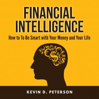 Financial Intelligence: How to To Be Smart with Your Money and Your Life