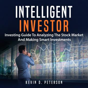 Intelligent Investor: Investing Guide To Analyzing The Stock Market And Making Smart Investments