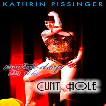 Download Wrist-Deep In The Cunt Hole by Kathrin Pissinger