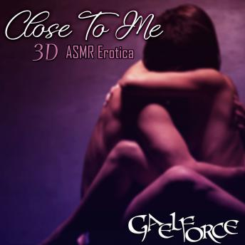 Download Close To Me 3D ASMR Erotica by Gaelforce