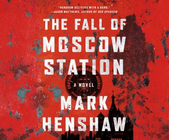 Fall of Moscow Station, Mark Henshaw