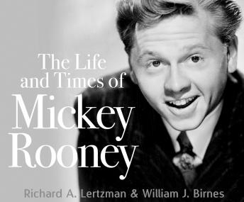 Life and Times of Mickey Rooney, William J. Birnes, Richard A. Lertzman