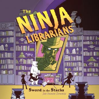 Ninja Librarians: Sword in the Stacks, Jen Swann Downey