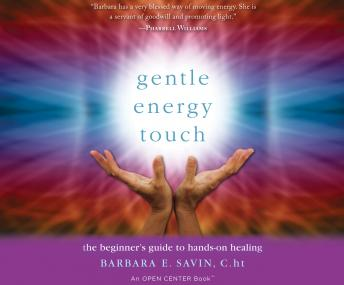 Gentle Energy Touch: The Beginner's Guide to Hands-On Healing, Barbara E. Savin