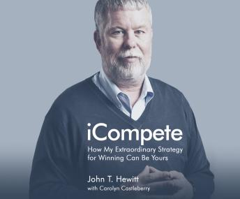 iCompete: How My Extraordinary Strategy for Winning Can Be Yours, John T. Hewitt