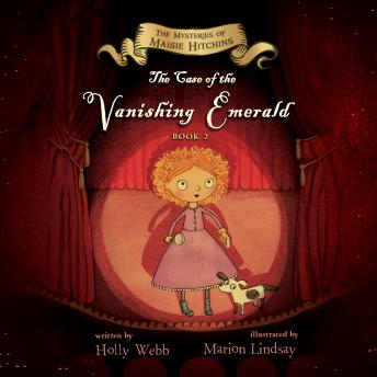 Case of the Vanishing Emerald: The Mysteries of Maisie Hitchins, Holly Webb