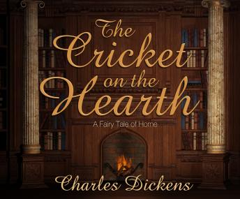 Cricket on the Hearth: A Fairy Tale of Home, Charles Dickens