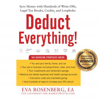 Deduct Everything!: Save Money with Hundreds of Legal Tax Breaks, Credits, Write-Offs, and Loopholes, Eva Rosenberg