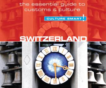 Switzerland Culture Smart!: The Essential Guide to Customs & Culture, Kendall Maycock