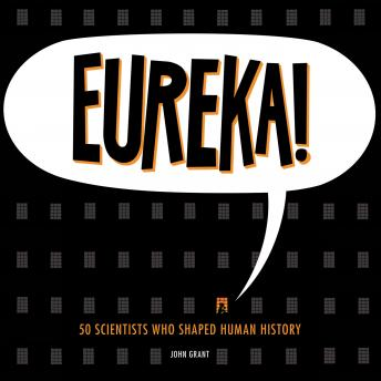 Download Eureka!: 50 Scientists Who Shaped Human History by John Grant