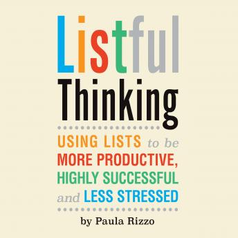 Listful Thinking: Using Lists to Be More Productive, Successful and Less Stressed, Paula Rizzo
