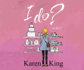 I Do - or Do I?, Karen King