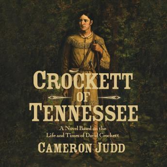 Crockett of Tennessee: A Novel Based on the Life and Times of David Crockett, Cameron Judd