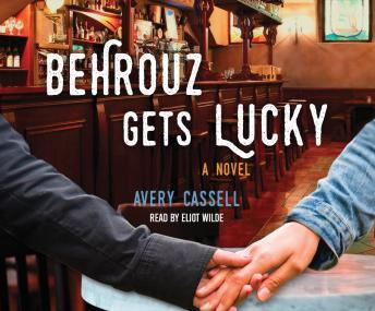 Behrouz Gets Lucky: A Novel, Avery Cassell