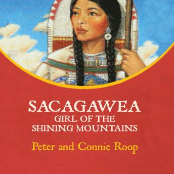 Sacagawea: Girl of the Shining Mountains, Peter Roop