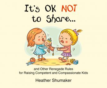It's Ok Not to Share, Heather Shumaker