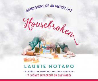 Housebroken: Admissions of an Untidy Life, Laurie Notaro