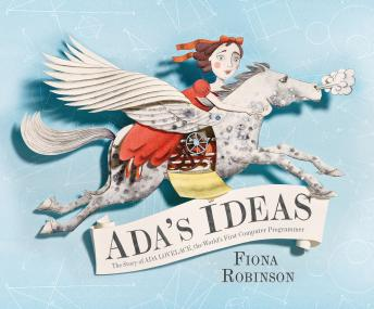 Download Ada's Ideas: The Story of Ada Lovelace, the World's First Computer Programmer by Fiona Robinson