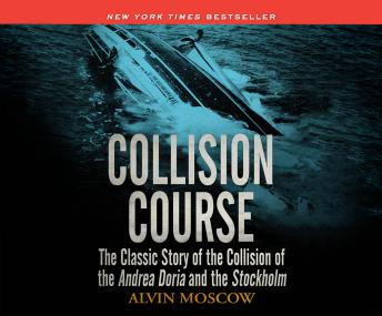 Collision Course: The Classic Story of the Collision of of the Andrea Doria and the Stockholm, Alvin Moscow