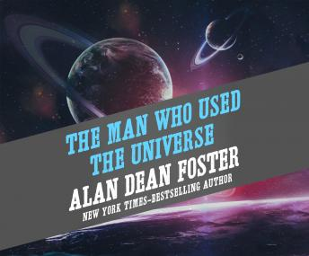 The Man Who Used the Universe