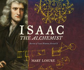 Isaac the Alchemist: Secrets of Isaac Newton, Reveal'd, Mary Losure