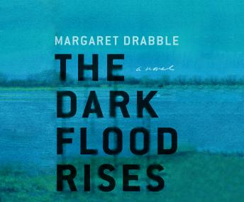 Dark Flood Rises: A Novel, Dame Margaret Drabble