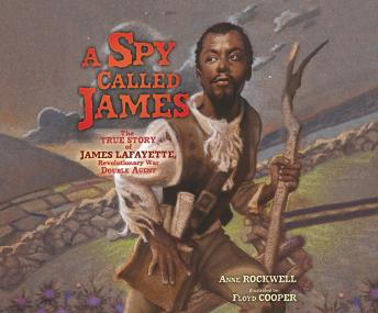 Spy Called James: The True Story of James Lafayette, Revolutionary War Double Agent, Anne Rockwell