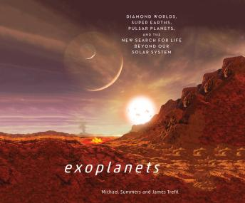 Download Exoplanets: Diamond Worlds, Super Earths, Pulsar Planets, and the New Search for Life Beyond Our Solar System by Michael Summers