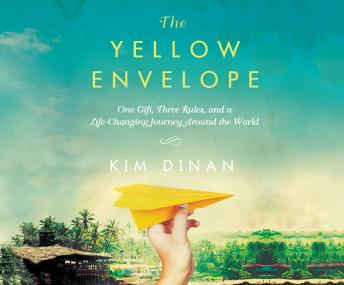 Yellow Envelope: One Gift, Three Rules, and A Life-Changing Journey Around the World, Kim Dinan