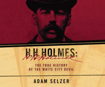 H.H. Holmes: The True History of the White City Devil, Adam Selzer