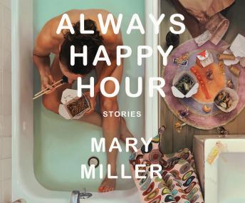 Always Happy Hour: Stories, Mary Miller