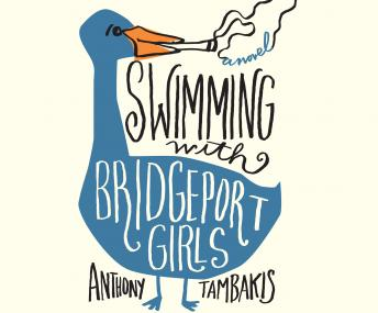 Swimming with Bridgeport Girls: A Novel, Anthony Tambakis