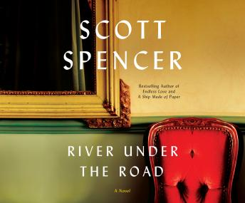 River Under the Road: A Novel, Scott Spencer