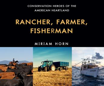 Rancher, Farmer, Fisherman: Conservation Heroes of the American Heartland, Miriam Horn