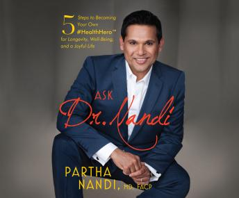 Ask Dr. Nandi: 5 Steps to Becoming Your Own #HealthHero for Longevity, Well-Being, and a Joyful Life, Partha Nandi, M.D.