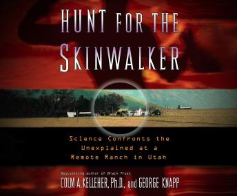 Download Hunt for the Skinwalker: Science Confronts the Unexplained at a Remote Ranch in Utah by Colm A. Kelleher, PH.D.
