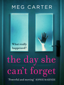 Day She Can't Forget: The Heart-Stopping Psychological Suspense You'll Have to Keep Reading, Meg Carter