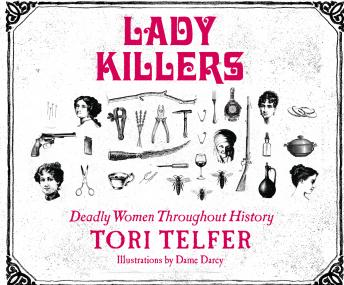 Lady Killers: Deadly Women Throughout History, Tori Telfer
