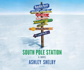 South Pole Station: A Novel, Ashley Shelby