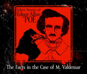 Facts in the Case of M. Valdemar, Edgar Allan Poe